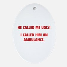 He Called Me Ugly! Ornament (Oval)