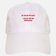 He Called Me Ugly! Baseball Baseball Cap