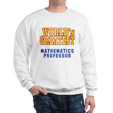 World's Greatest Mathematics Professor Sweatshirt