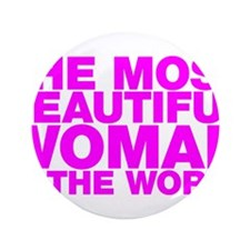"""The Most Beautiful Woman in the World 3.5"""" Button"""