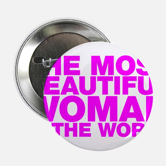 "The Most Beautiful Woman in the World 2.25"" Button"