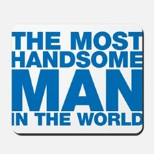 The Most Handsome Man in the World Mousepad