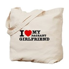 I love my Pageant Girlfriend Tote Bag