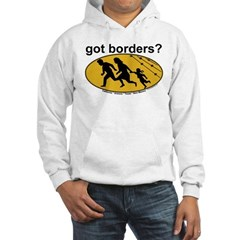 Got Borders? Anti Illegals Hoodie