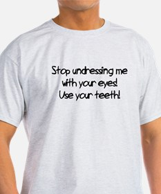Stop Undressing Eyes Use Teeth T-Shirt
