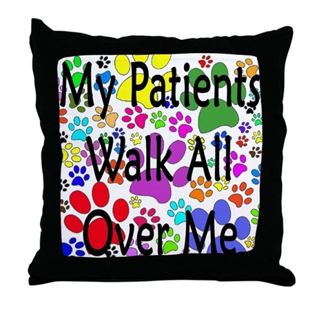 My Patients Walk All Over Me (Veterinary) Throw Pi