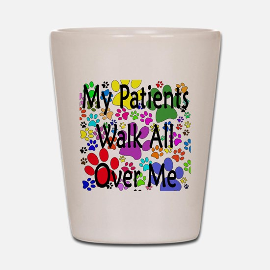 My Patients Walk All Over Me (Veterinary) Shot Gla