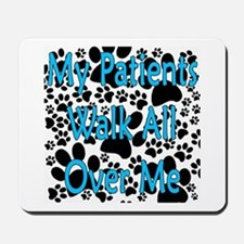 My Patients Walk All Over Me (Veterinary) Mousepad