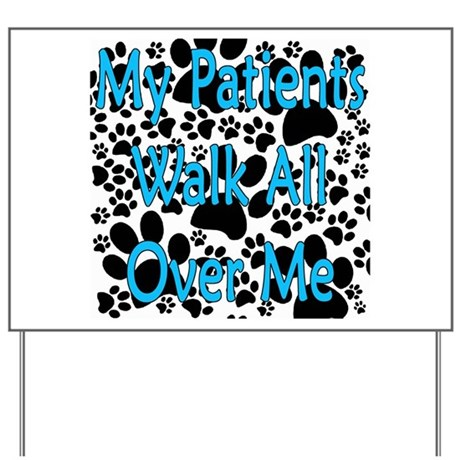 My Patients Walk All Over Me (Veterinary) Yard Sig