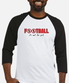 Football - it's not for girls Baseball Jersey