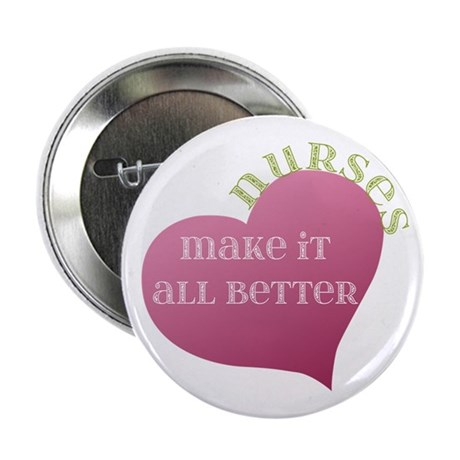 "Nurses make it All Better 2.25"" Button (10 pack)"
