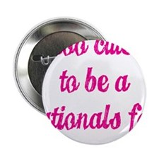 """Too Cute to be a Nationals Fan 2.25"""" Button"""
