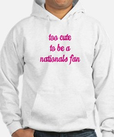 Too Cute to be a Nationals Fan Hoodie
