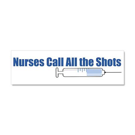 Nurses call all the Shots! Car Magnet 10 x 3