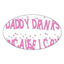 DADDY DRINKS BECAUSE I CRY Oval Decal