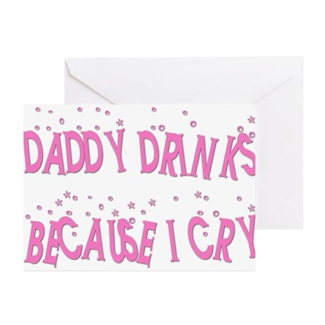 DADDY DRINKS BECAUSE I CRY Greeting Cards (Package