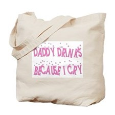 DADDY DRINKS BECAUSE I CRY Tote Bag