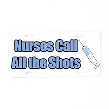 Nurses call all the Shots! Aluminum License Plate
