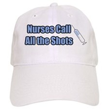 Nurses call all the Shots! Baseball Cap