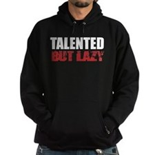 Talented But Lazy Hoodie