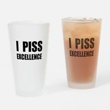 I Piss Excellence Drinking Glass