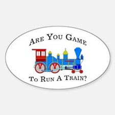 Game To Run A Train - Oval Decal