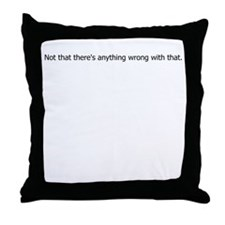Anything Wrong Throw Pillow