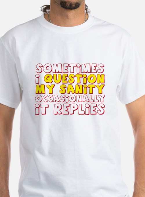 question my sanity Shirt