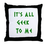 IT'S ALL GEEK TO ME Throw Pillow