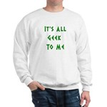 IT'S ALL GEEK TO ME Sweatshirt