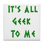 IT'S ALL GEEK TO ME Tile Coaster