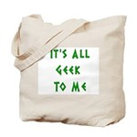 IT'S ALL GEEK TO ME Tote Bag