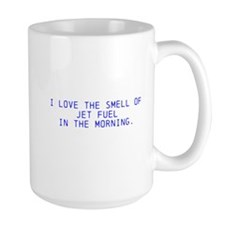 *i love the smell of jet fuel in the morning Mug