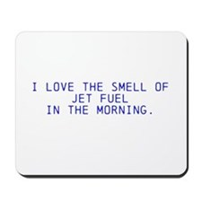 *i love the smell of jet fuel in the morning Mouse