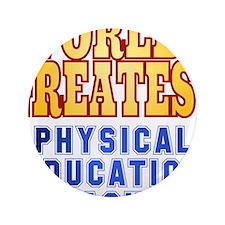 """World's Greatest Physical Education Teacher 3.5"""" B"""