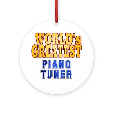World's Greatest Piano Tuner Ornament (Round)