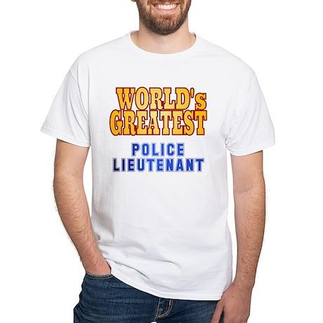 World's Greatest Police Lieutenant White T-Shirt