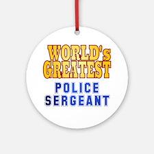 World's Greatest Police Sergeant Ornament (Round)
