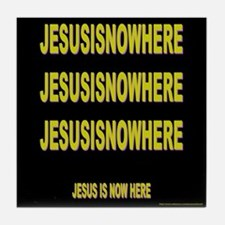 JESUSISNOWHERE Tile Coaster