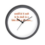would'nt it suck... Wall Clock