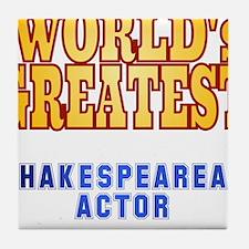 World's Greatest Shakespearean Actor Tile Coaster