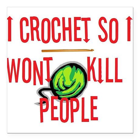 "crochetkills090709.jpg Square Car Magnet 3"" x 3"""