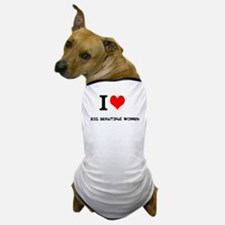 I love Big Beautiful Women Dog T-Shirt