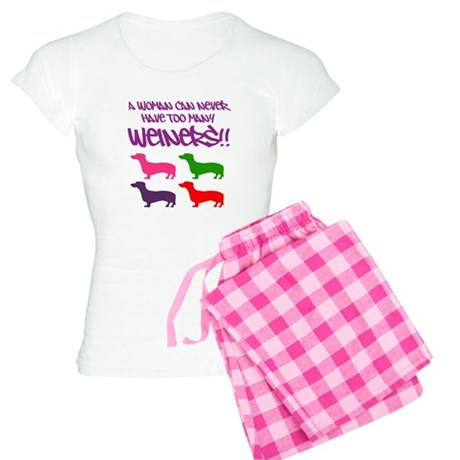 Woman can never have too many weiners pajamas cafepress com