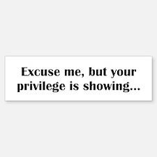 Your Privilege Is Showing (bumper) Bumper Bumper Bumper Sticker