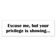 Your Privilege Is Showing (bumper) Bumper Bumper Sticker