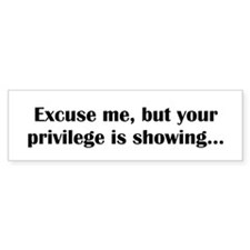 Your Privilege Is Showing (bumper) Bumper Stickers