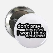 "Don't Pray In My School 2.25"" Button"