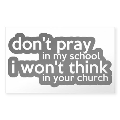 Don't Pray In My School Sticker (Rectangle)