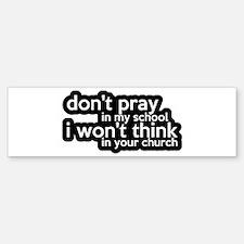 Don't Pray In My School Bumper Bumper Sticker